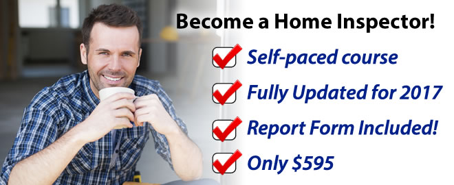 Become a Home Inspector! Self paced course, fully updated for 2017, report form included, only $595