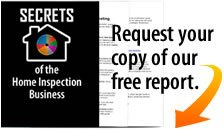 Request our Free Secrets of the Home Inspection Business White Paper